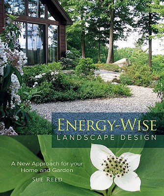 Energy-Wise Landscape Design By Reed, Sue/ Dana, Kate (ILT)