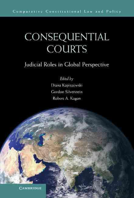 Consequential Courts By Kapiszewski, Diana (EDT)/ Silverstein, Gordon (EDT)/ Kagan, Robert A. (EDT)